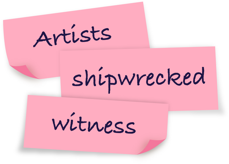 Pieces of paper with the words Artists Shipwrecked Witness on them