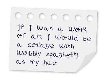 Piece of writing paper with the words 'If I was a work of art I would be a collage with wobbly spaghetti as my hair'